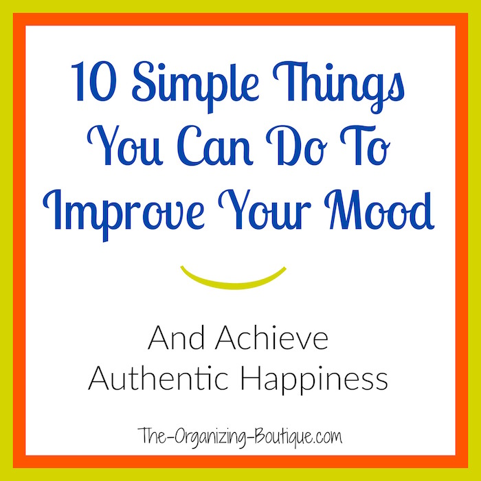 10 Simple Things You Can Do To Improve Your Mood & Achieve Authentic Happiness