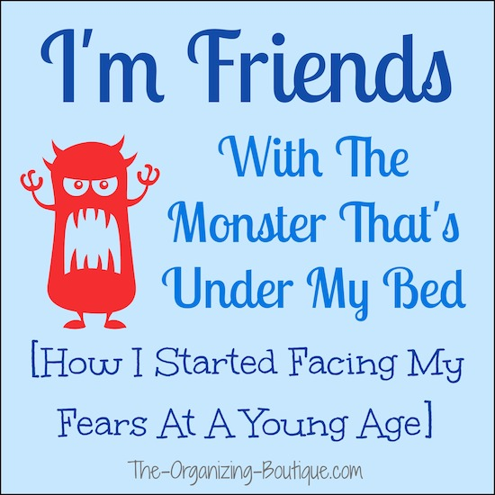 I'm friends with the monster under my bed.