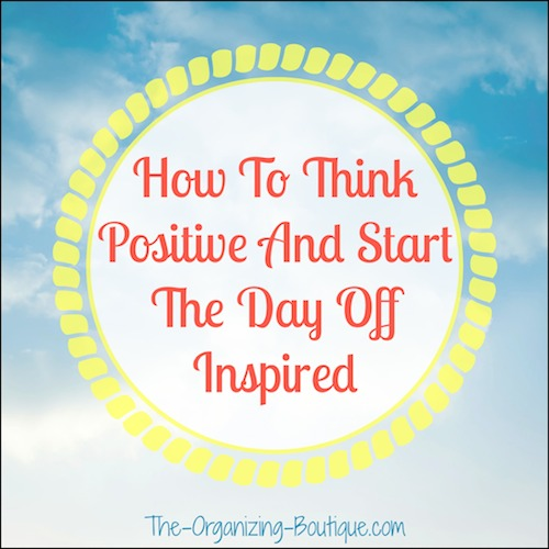how to think positive and start the day off inspired