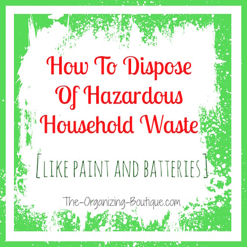 How To Dispose Of Old Paint & Other Hazardous Household Waste
