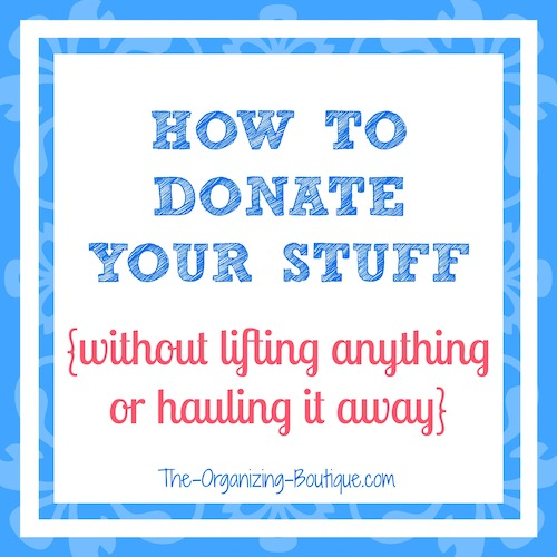 how to donate your stuff without lifting or hauling anything