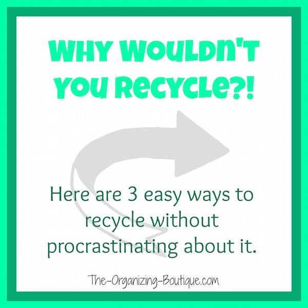 3 Easy Ways To Recycle Without Procrastinating About It